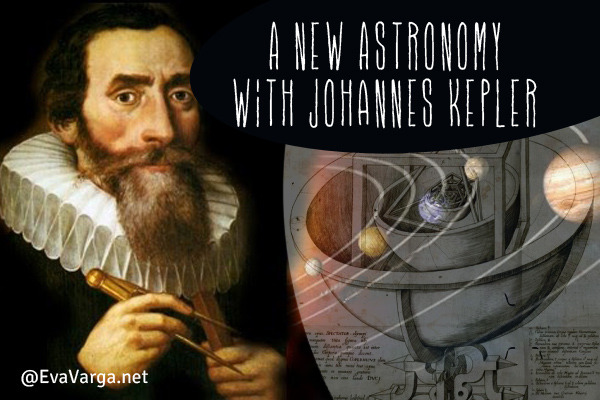 Science Milestones: A New Astronomy with Johannes Kepler @EvaVarga.net