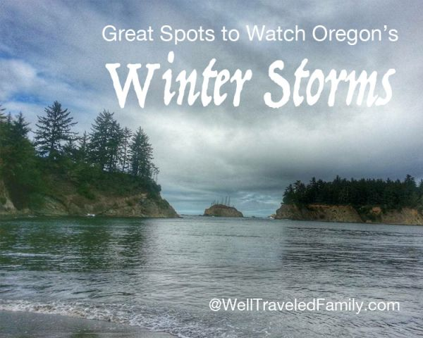 Great Spots to Watch Oregon's Winter Storms @WellTraveledFamily.net