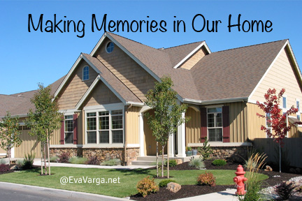 Making Memories in Our Home @EvaVarga.net