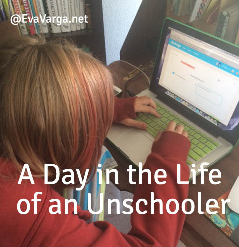 A Day in the Life of an Unschooler @EvaVarga.net