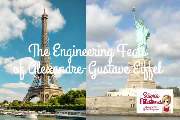 Science Milestones: The Engineering Feats of Alexandre-Gustave Eiffel @EvaVarga.net