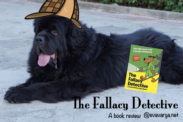 The Fallacy Detective: Lessons in Logic - A Book Review @EvaVarga.net