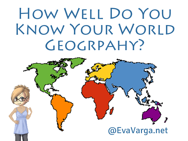 How Well Do You Know Your World Geography? @EvaVarga.net