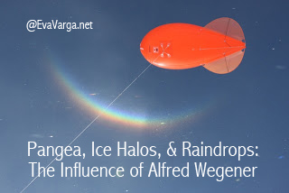The Pangea Puzzle, Ice Halos, & Raindrops: The Influence of Alfred Wegener @EvaVarga.net
